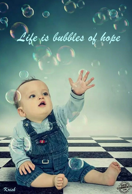 Life is Bubbles of Hope