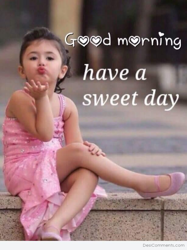 Awesome Good Morning Have A Sweet Day