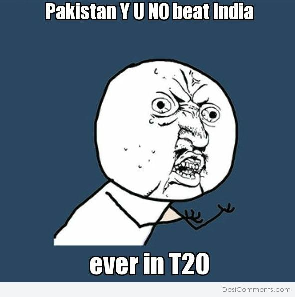 Picture: Pakistan y u no beat India