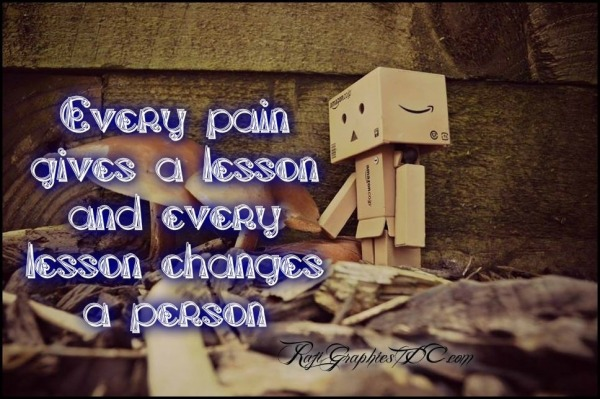 Every pain gives a lesson