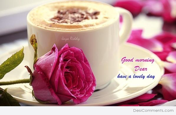 Good Morning Dear Have a Lovely Day