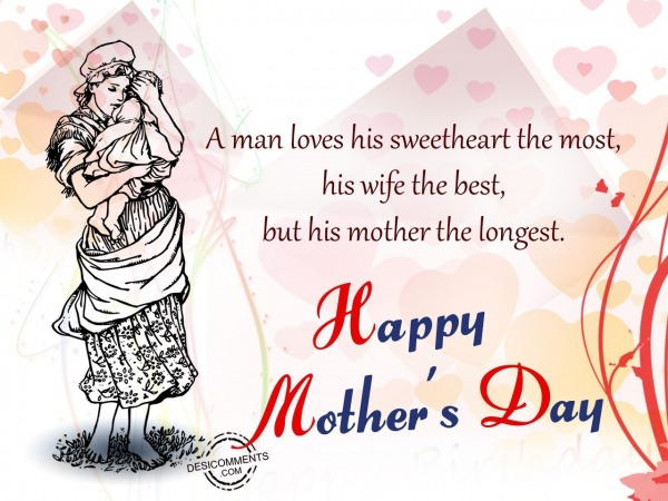 A man loves his mother the longest – Happy Mother's Day