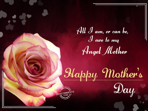 All I Am, Or Can Be, I Owe To My Angel Mother