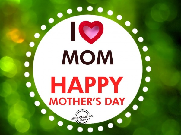 Picture: I Love Mom – Happy Mother's Day