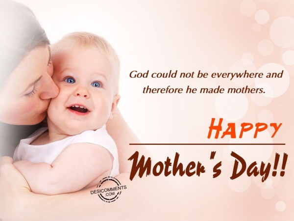 Picture: God could not be everywhere and therefore he made mothers – Happy Mother's Day
