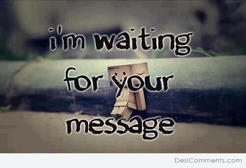 I'm Waiting For Your Message