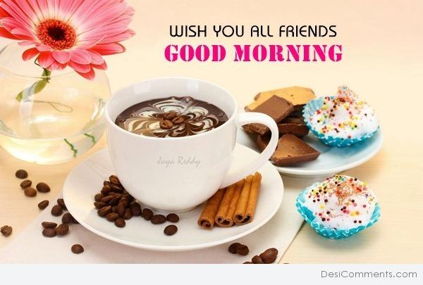 Wish You All Friends Good Morning