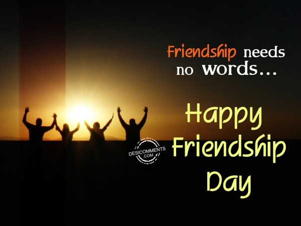 Frienship needs no words,Happy friendship day
