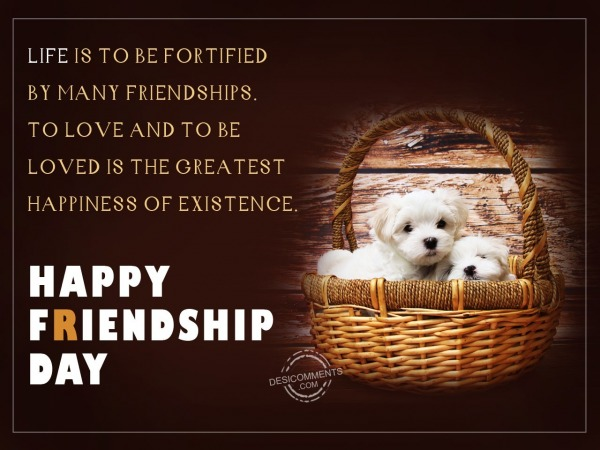 Picture: Life is to be forfeited,Happy Friendship Day