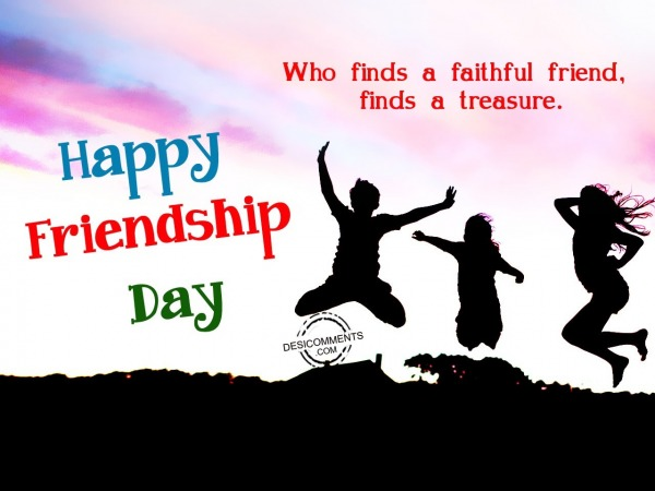 Picture: Who finds faithful friend,Happy friendship day