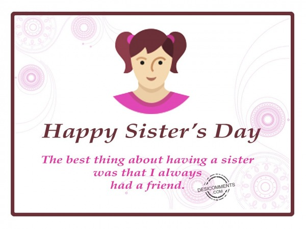 I have a friend,Happy Sister's Day