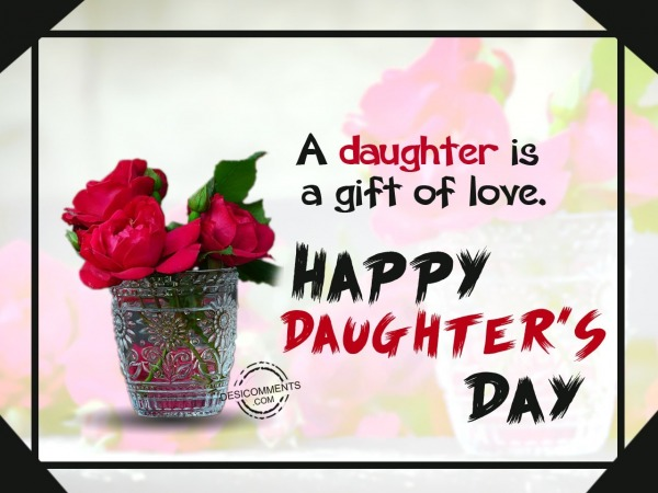 Picture: A daughter is  gift of love, Happy Daughter's Day