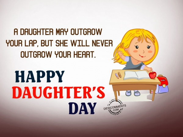 A daughter may outgrow,Happy Daughter's Day