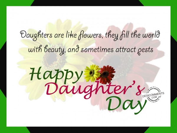 Daughters are like flower,Happy Daughter's Day