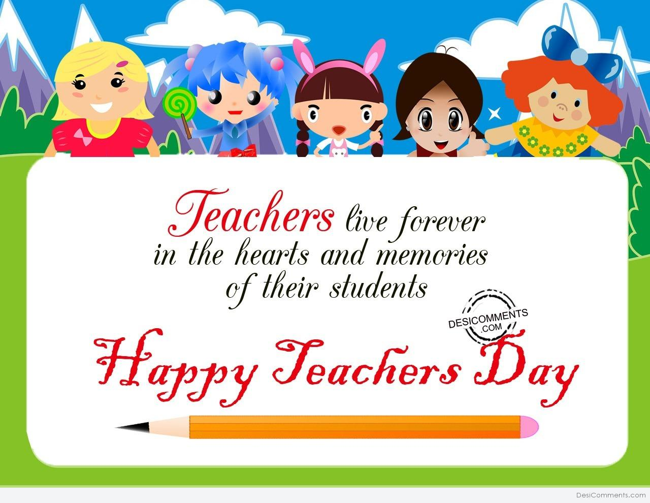 Teachers Live Forever In The Memories Happy Teachers Day