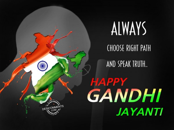 Picture: Always choose right path ,Happy Gandhi Jayanti