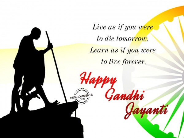 Picture: Live as if you die,Happy Gandhi Jayanti