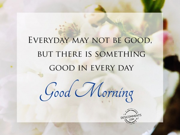 Good Morning - Everyday May Not Be Good