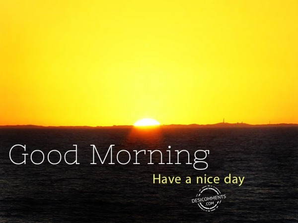 Good Morning Have A Nice Day - Picture