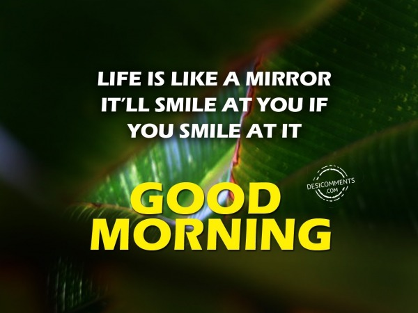 Life Is Like A Mirror - Good Morning