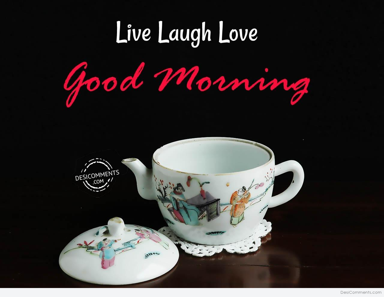 Live Laugh Love Good Morning Desicommentscom