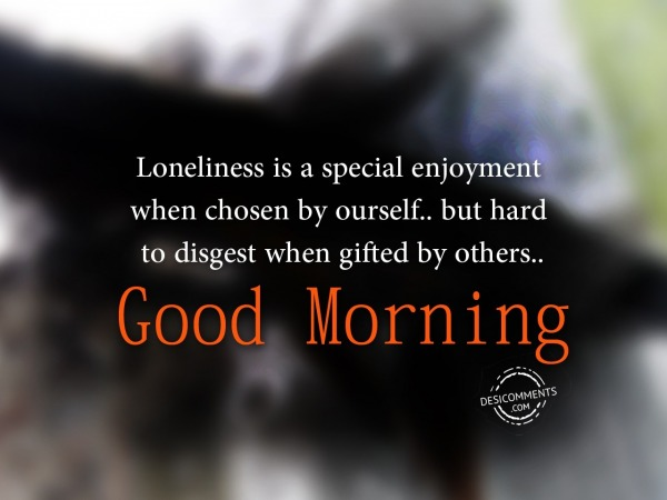 Loneliness Is A Special - Good Morning
