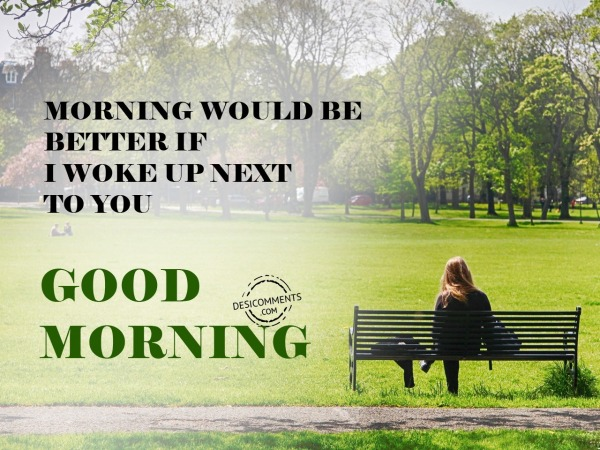 Morning Would Be Better - Good Morning