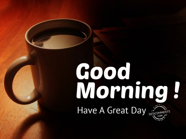 Picture Of Good Morning - Have A Great Day