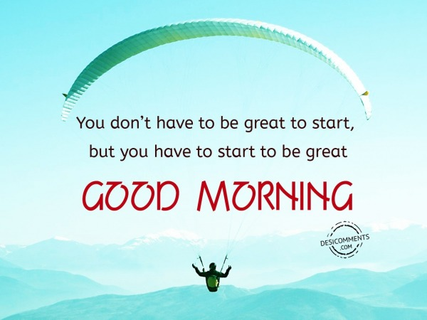 Picture: Start To Be Great – Good Morning