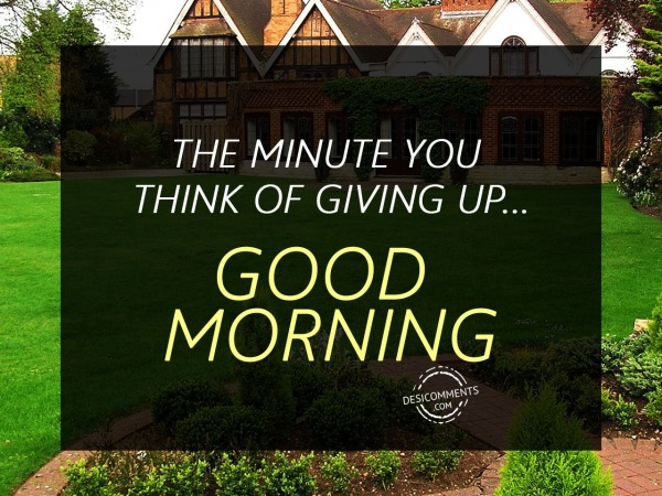 The Minute You Think Of Giving Up - Good Morning