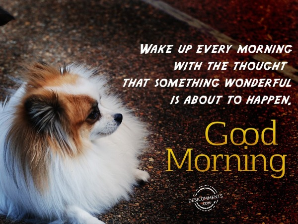 Wake Up Every Morning - Good Morning