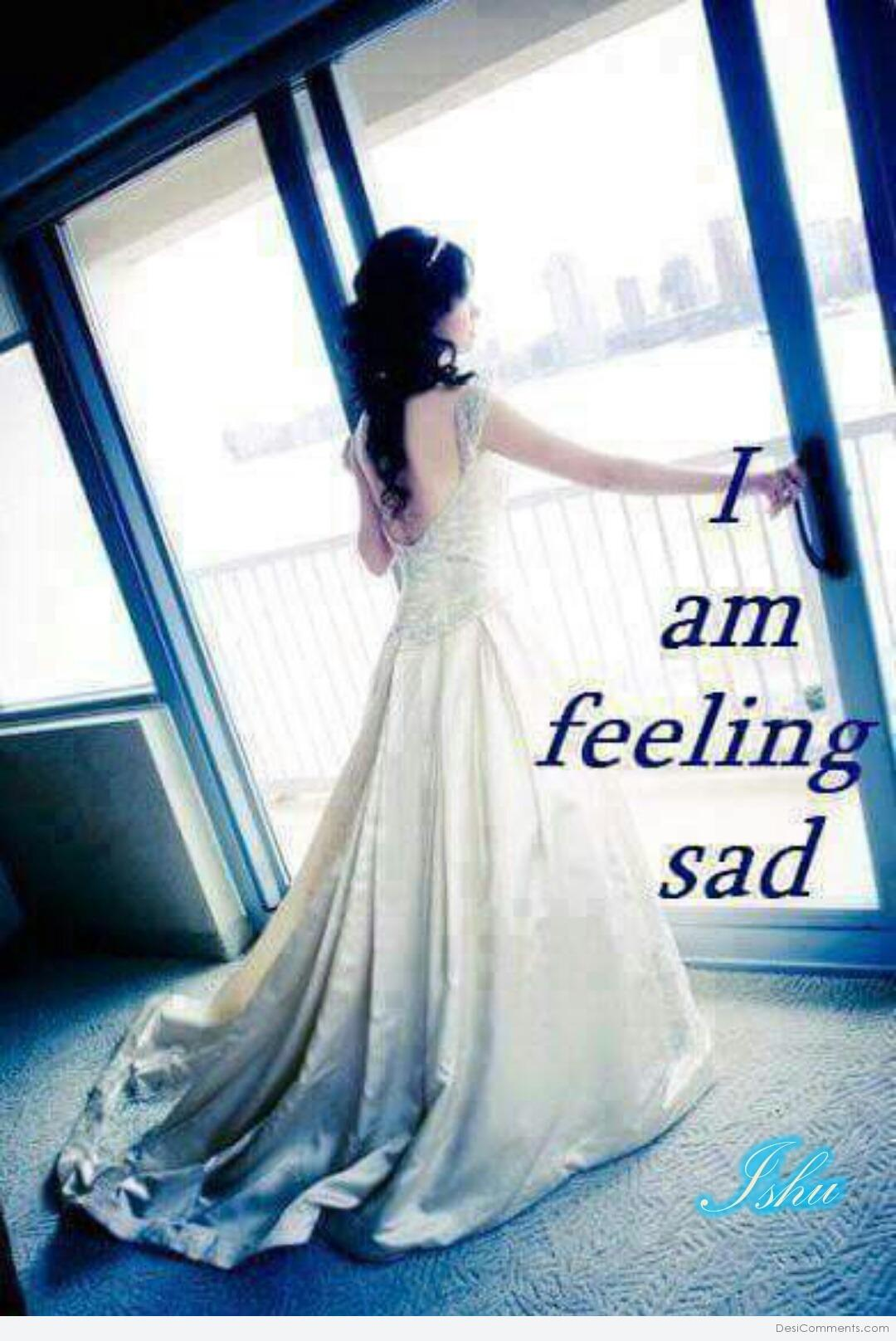 I Am Feeling Sad - DesiComments.com