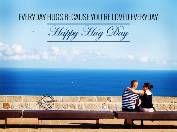 Everyday Hugs Beacuse you're loved Everyday