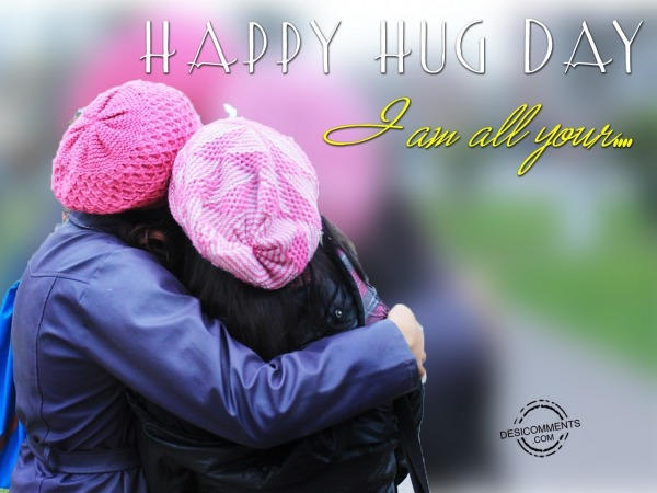 Happy Hug Day- I am all Yours