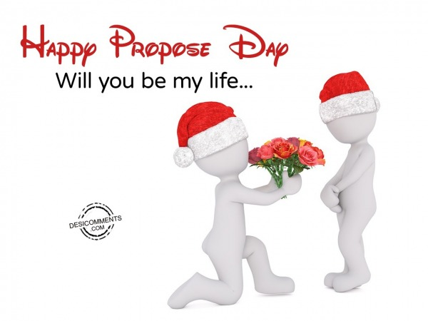 Picture: Happy Propose Day Will You Be My Life