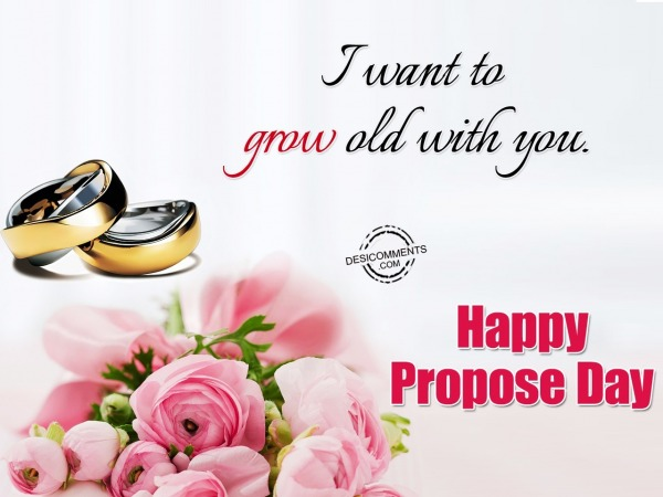 Picture: I Want Grow Old With You – Happy Propose Day