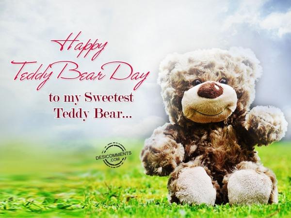 Picture: Happy Teddy Bear Day To My Sweetest Teddy Bear