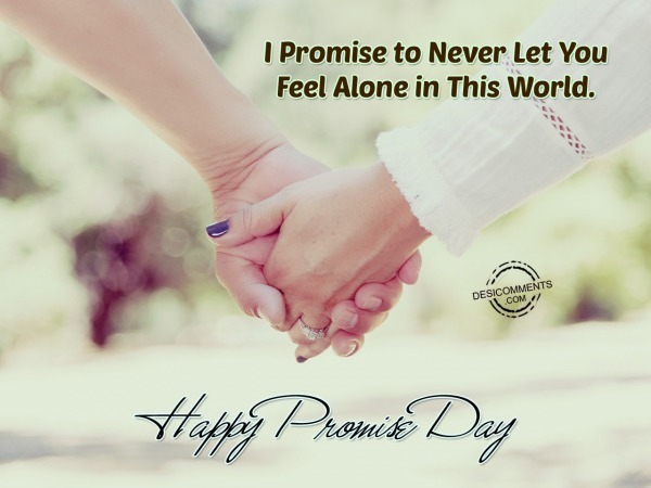 I Promise To Never Let You Feel Alone In This World.