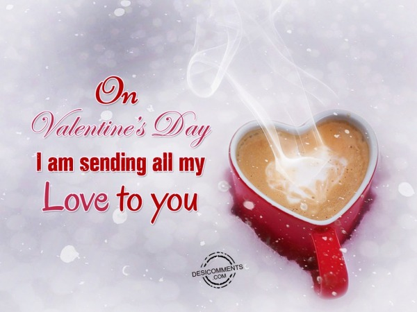 Picture: On Valentine's Day I Am Sending All My Love To You