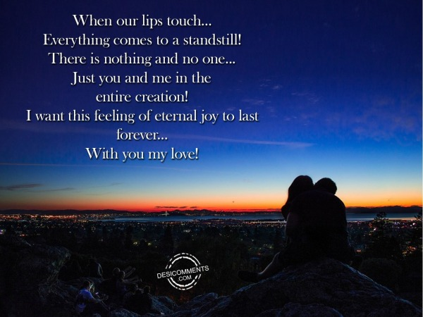 I Want This Feeling Of Eternal Joy To Last Forever…With You My Love!