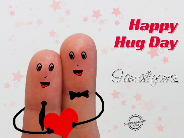 Happy Hug Day I Am All Yours…