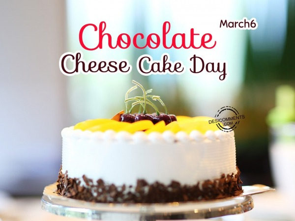 March 6 Chocolate Cheese cake day