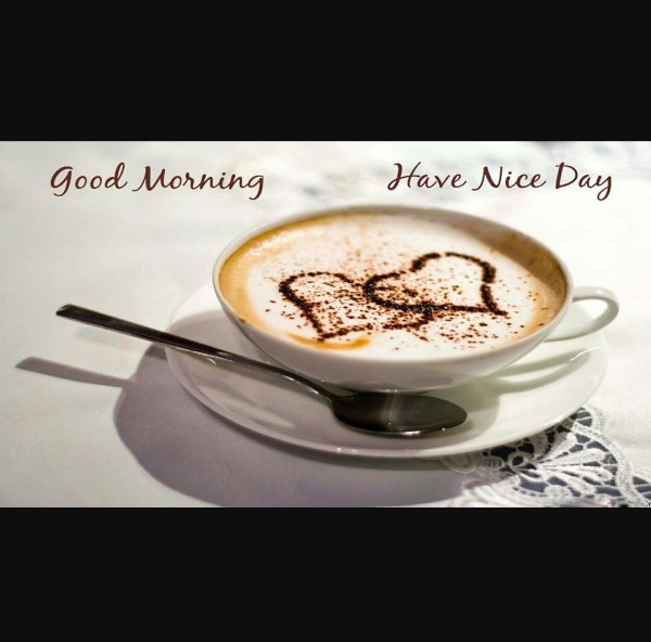 Good Morning Have A Have Nice Day