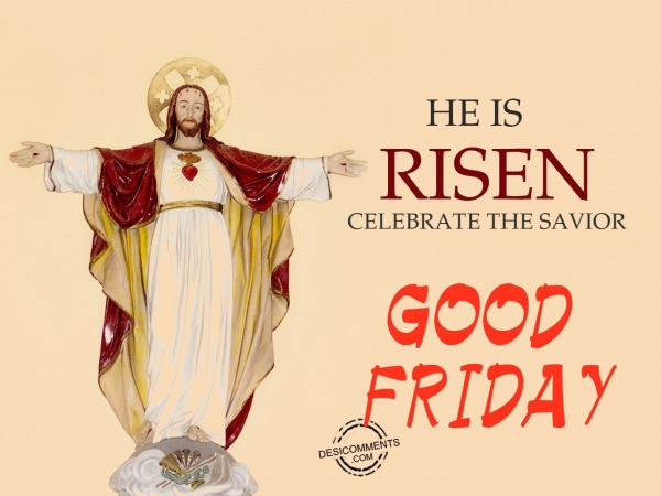 He is risen, Good Friday