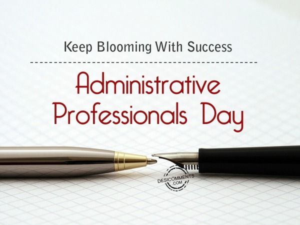 Picture: Keep blooming with success,  Administrative Professionals Day