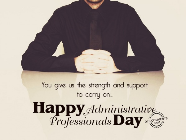 Picture: You give us strength and support,  Administrative Professionals Day