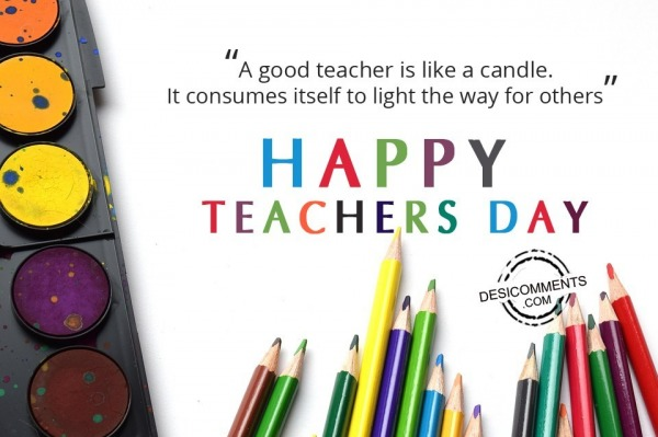 Picture: A good teacher is like a candle, Happy Teachers Day