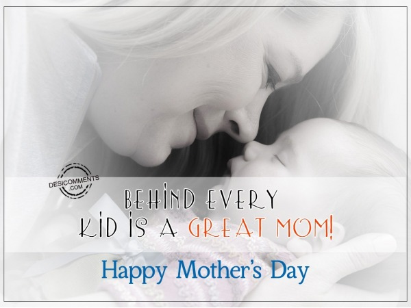 Behind Every Kid Is A Great Mom. Happy Mothers Day