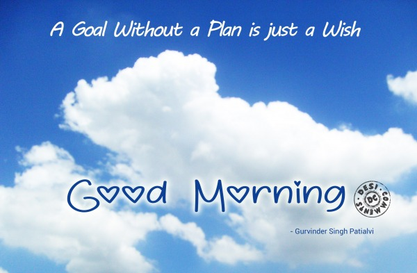 A Goal Without a Plan is just a Wish - Good Morning
