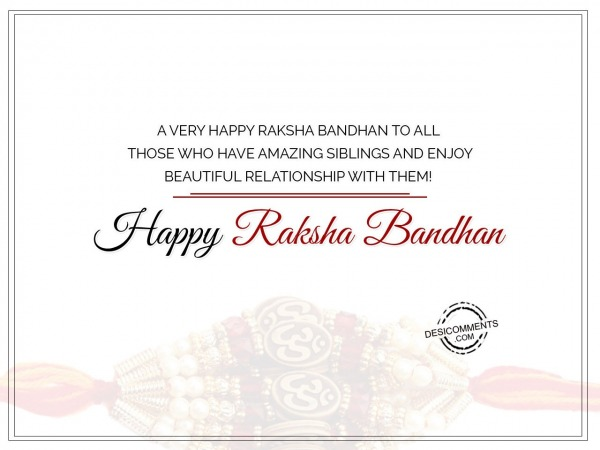 A Very Happy Raksha Bandhan To All Those Who Have Amazing Siblings